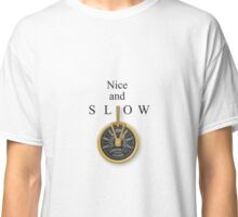 Nice and Slow Classic T-Shirt