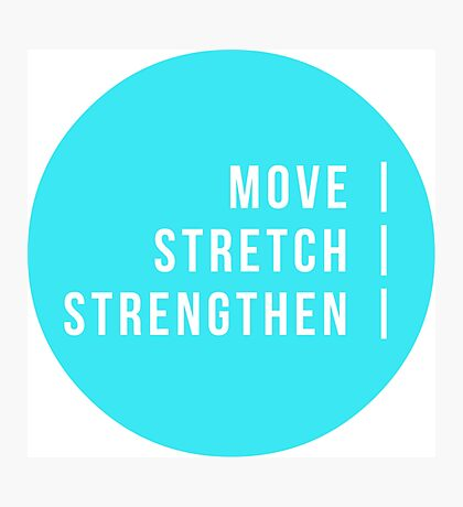 Move. Stretch. Strengthen   Photographic Print