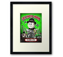 GOT FADED JAPAN PODCAST. FADE ON! Framed Print