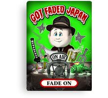 GOT FADED JAPAN PODCAST. FADE ON! Canvas Print