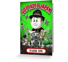 GOT FADED JAPAN PODCAST. FADE ON! Greeting Card