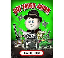 GOT FADED JAPAN PODCAST. FADE ON! Photographic Print