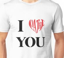 I Loathe You Unisex T-Shirt