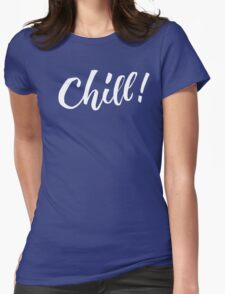 Chill - Hand Lettering Design Womens Fitted T-Shirt