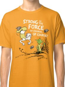 Strong is the Force of Course! Classic T-Shirt