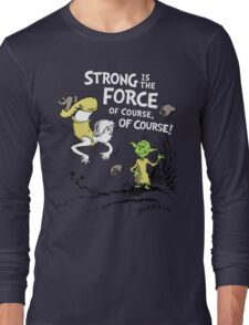 Strong is the Force of Course! Long Sleeve T-Shirt