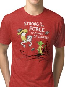 Strong is the Force of Course! Tri-blend T-Shirt