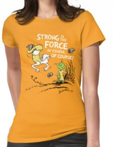Strong is the Force of Course! Womens Fitted T-Shirt