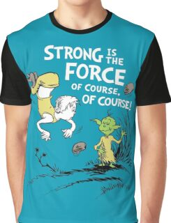 Strong is the Force of Course! Graphic T-Shirt