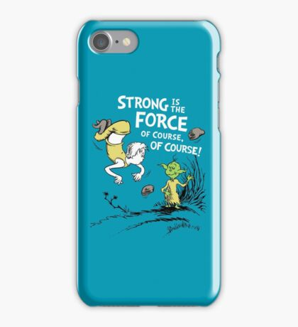Strong is the Force of Course! iPhone Case/Skin