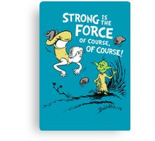 Strong is the Force of Course! Canvas Print