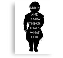 Tyrion Lannister Game of thrones I drink and know things Canvas Print