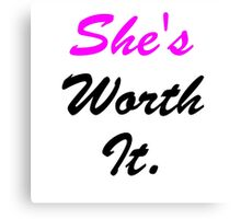 She's Worth It. Canvas Print