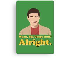 Woah, Big Gulps huh? Alright. Canvas Print