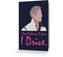 I don't carry a gun. I drive. Greeting Card