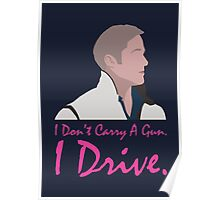 I don't carry a gun. I drive. Poster