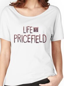 Life is Pricefield Women's Relaxed Fit T-Shirt