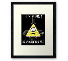 Bill Cipher - It's Funny How Dumb You Are Framed Print