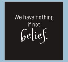 We Have Nothing If Not Belief Baby Tee
