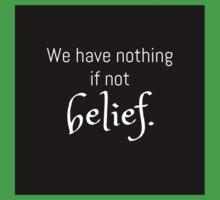 We Have Nothing If Not Belief Kids Tee