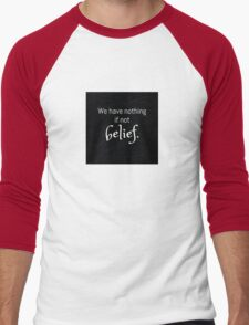 We Have Nothing If Not Belief Men's Baseball ¾ T-Shirt