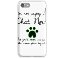I'm Not Saying I'm Chat Noir iPhone Case/Skin