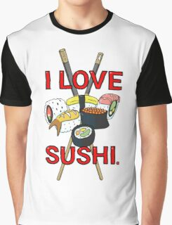 I love Sushi! Graphic T-Shirt