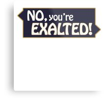 No, You're Exalted! Podcast T-Shirt Metal Print