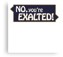 No, You're Exalted! Podcast T-Shirt Canvas Print