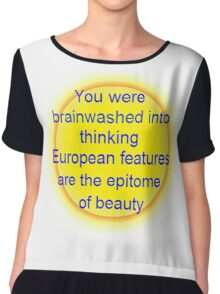 you were brainwashed into thinking european features are the epitome of beauty Chiffon Top