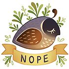 Nope Quail by ginkoseed