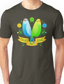 Trust NO One Budgerigars Unisex T-Shirt