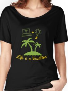 Life IS A Vacation  Women's Relaxed Fit T-Shirt