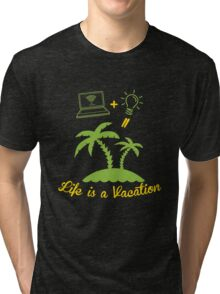 Life IS A Vacation  Tri-blend T-Shirt
