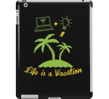 Life IS A Vacation  iPad Case/Skin