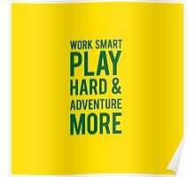 Work Smart, Play Hard, and Adventure more Poster