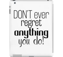 Don't Ever Regret Anything You Do iPad Case/Skin