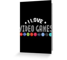 i love video games Greeting Card