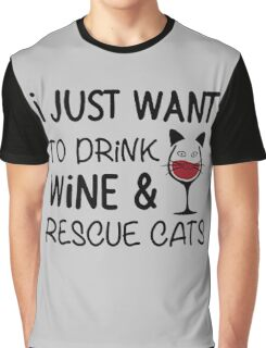 I JUST WANT TO DRINK WINE AND RESCUE CATS Graphic T-Shirt
