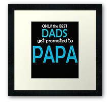 Papa ONLY THE BEST DAD GET PROMOTE TO PAPA Hot T-shirt Framed Print