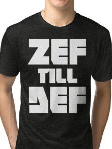 ZEF till DEF Tri-blend T-Shirt
