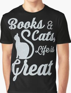 BOOKS AND CATS, LIFE IS GREAT Graphic T-Shirt