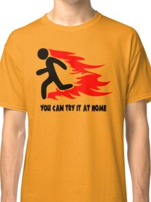 You Can Try It At Home Classic T-Shirt