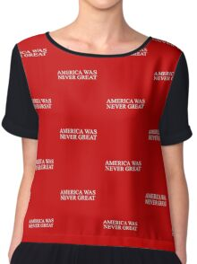 America Was Never Great T-Shirt Chiffon Top