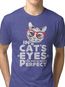 IN CAT'S EYES YOU ARE ALWAYS PERFECT Tri-blend T-Shirt