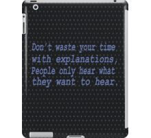 """""""Don't waste your time with explanation..... inspirational quote iPad Case/Skin"""