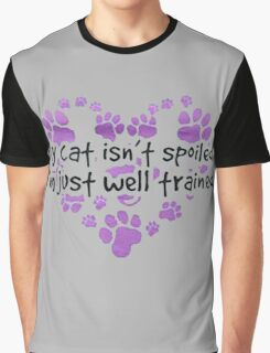 MY CAT ISN'T SPOILED - I'M JUST WELL TRAINED  Graphic T-Shirt