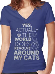 YES , ACTUALLY THE WORLD DOES REVOLVE AROUND MY CATS Women's Fitted V-Neck T-Shirt