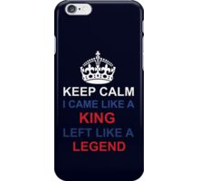 I CAME LIKE A KING LEFT LIKE A LEGEND iPhone Case/Skin