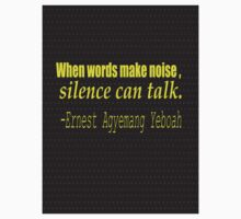 """When words make noise, Silence can talk."" -Ernest Agyemang Yeboah  Kids Tee"